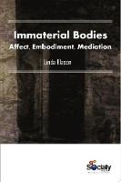 Immaterial Bodies Affect, Embodiment, Mediation by Linda Klason