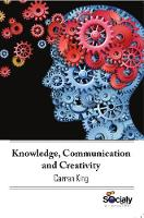 Knowledge, Communication & Creativity by Carran King