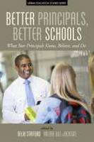 Better Principals, Better Schools What Star Principles Know, Believe, and Do by Delia Stafford
