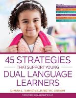 45 Strategies That Support Young Dual Language Learners by Shauna L. Tominey, Elisabeth C. O'Bryon