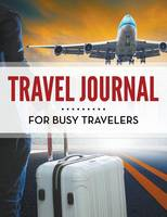 Travel Journal for Busy Travelers by Speedy Publishing LLC