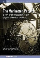 The Manhattan Project A Very Brief Introduction to the Physics of Nuclear Weapons by B. Cameron Reed