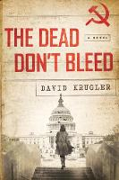 The Dead Don`t Bleed - A Novel by David Krugler