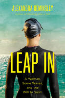 Leap In - A Woman, Some Waves, and the Will to Swim by Alexandra Heminsley