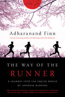 The Way of the Runner - A Journey into the Fabled World of Japanese Running by Adharanand Finn