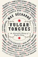 Vulgar Tongues - An Alternative History of English Slang by Max Decharne