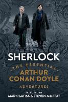 Sherlock The Essential Arthur Conan Doyle Adventures by Sir Arthur Conan Doyle, Mark Gatiss, Steven Moffat