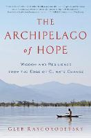 The Archipelago of Hope Wisdom and Resilience from the Edge of Climate Change by Gleb Raygorodetsky