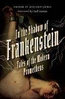 In the Shadow of Frankenstein Tales of the Modern Prometheus by Neil Gaiman