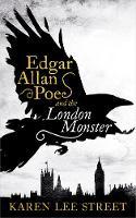 Edgar Allan Poe and the London Monster A Novel by Karen Lee Street