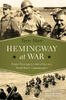 Hemingway at War - Ernest Hemingway`s Adventures as a World War II Correspondent by Terry Mort