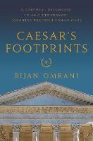 Caesar's Footprints A Cultural Excursion to Ancient France: Journeys Through Roman Gaul by Bijan (Eton College) Omrani