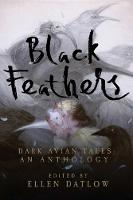 Black Feathers - Dark Avian Tales - An Anthology by Ellen Datlow