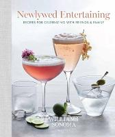 Newlywed Entertaining Recipes for Celebrating with Friends and Family by Williams Sonoma