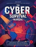 Cyber Survival Manual From Identity Theft to the Digital Apocalypse and Everything in Between by Nick Selby, Heather Vescent