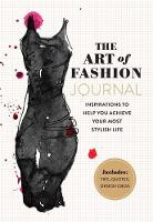 The Art of Fashion - A Journal Inspirations to Help You Achieve Your Most Stylish Life by Eila Mell