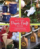 Holiday Paper Crafts Create Over 25 Beautifully Designed Holiday Craft by Jeff Cole, Milena Kirkova