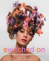 Switched on Women Who Revolutionized Style in the 60s by David Wills