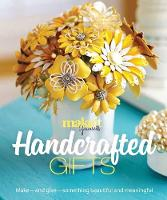 Handcrafted Gifts Make - and Give - Something Beautiful and Meaningful by Make it Yourself Magazine