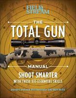 Total Gun Manual 368 Essential Shooting Skills by David E. Petzal