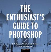 The Enthusiast's Guide to Photoshop 50 Photographic Principles You Need to Know by Rafael Concepcion