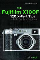 The Fujifilm X100F 120 X-Pert Tips to Get the Most Out of Your Camera by Rico Pfirstinger