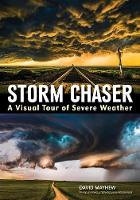Storm chaser: A visual tour of severe weather by David Mayhew
