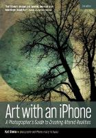 Art with an iphone A Photographer's Guide to Creating Altered Realities (2nd Edition) by Kat Sloma