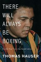 There Will Always Be Boxing Another Year Inside the Sweet Science by Thomas Hauser