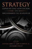Strategy Context and Adaptation from Archidamus to Airpower by Richard Bailey, James W. Forsyth, Mark O. Yeisley
