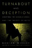 Turnabout and Deception Crafting the Double-Cross and the Theory of Outs by Barton Whaley
