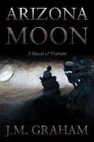Arizona Moon A Novel of Vietnam by J. M. Graham