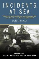 Incidents at Sea American Confrontation and Cooperation with Russia and China, 1945-2016 by David F. Winkler, John Warner