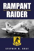 Rampant Raider An A-4 Skyhawk Pilot in Vietnam by Stephen R. Gray