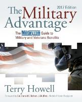 The Military Advantage, 2017 Edition The Military.com Guide to Military and Veterans Benefits by Terry Howell
