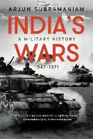 India's Wars A Military History, 1947-1971 by Arjun Subramaniam