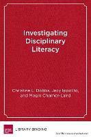 Investigating Disciplinary Literacy A Framework for Collaborative Professional Learning by Christina L. Dobbs, Jacy Ippolito, Megin Charner-Laird, Elizabeth A. City