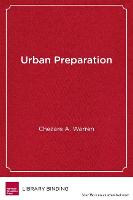 Urban Preparation Young Black Men Moving from Chicago's South Side to Success in Higher Education by Chezare A. Warren, H. Richard Milner, James Earl Davis