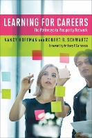 Learning for Careers The Pathways to Prosperity Network by Nancy Hoffman, Robert B. Schwartz, Anthony P. Carnevale