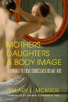 Mothers, Daughters and Body Image by Hillary McBride, Ramani Durvasula