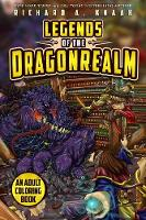 Legends of the Dragonrealm Adult Colouring An Adult Colouring Book by Richard A. Knaak