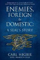 Enemies, Foreign And Domestic A SEAL's Story by Carl Higbie