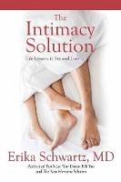 The Intimacy Solution Life Lessons in Sex and Love by Erika, M.D. Schwartz