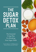 The Sugar Detox Plan - The Essential 3-Step Plan for Breaking Your Sugar Habit by Dr. Kurt Mosetter, Thorsten Probost, Dr. Wolfgang Simon, Anna Cavelius