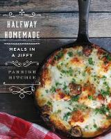 Halfway Homemade - Meals in a Jiffy by Parrish Ritchie