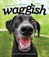 Waggish - Dogs Smiling for Dog Reasons by Grace Chon, Melanie Monteiro