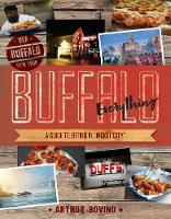 Buffalo Everything - A Guide to Eating in Nickel City with 50 Recipes by Arthur Bovino