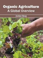 Organic Agriculture: A Global Overview by Jordan Berg