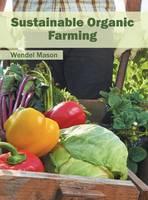 Sustainable Organic Farming by Wendel Mason