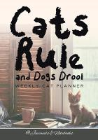 Cats Rule and Dogs Drool Weekly Cat Planner by @Journals Notebooks